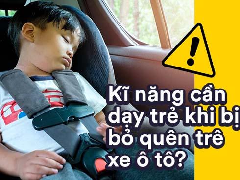 Kỹ năng thoát hiểm khi bị bỏ quên trong xe ô tô